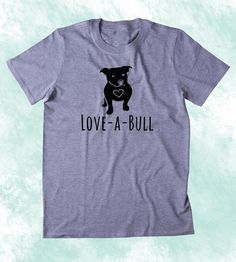 Pit Bull Tee Love-A-Bull Shirt Lovable Dog Animal Lover Owner Tumblr T-shirt