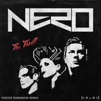 Nero - The Thrill (Porter Robinson Remix) by Porter Robinson on SoundCloud