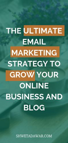 The Ultimate Email Marketing Strategy to Grow Your Online Business // Shweta Dawar -- Email Marketing Design, Email Marketing Strategy, E-mail Marketing, Marketing Automation, Business Marketing, Content Marketing, Affiliate Marketing, Business Tips, Internet Marketing
