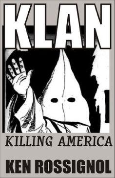 KLAN: Killing America by Ken Rossignol, http://www.amazon.com/dp/B00B3GGYAU/ref=cm_sw_r_pi_dp_0Xb.qb0XEGEYB