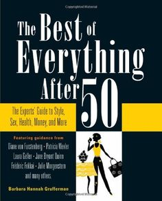 The Best of Everything After 50: The Experts' Guide to Style, Sex, Health, Money, and More by Barbara Hannah Grufferman http://www.amazon.com/dp/0762437405/ref=cm_sw_r_pi_dp_QXSJvb0F2HSX3
