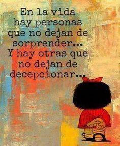 En la vida hay personas que no dejan de sorprender, y hay otras que no dejan de decepcionar...
