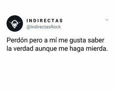Es mejor saber la verdad… Sad Quotes, Love Quotes, Love W, Tumblr Love, Spanish Quotes, Just Me, Real Life, Thoughts, Writing