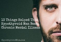 13 things helped this hypothyroid man beat chronic mental illness