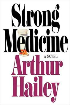 Strong Medicine ** by Arthur Hailey