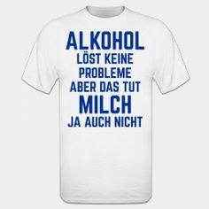 Alkohol löst keine Probleme T-Shirt
