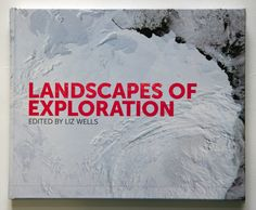 landscapes of exploration , curated by liz wells
