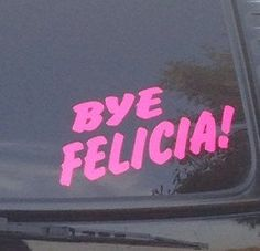 Bye Felicia care window decal by Texsigns5 on Etsy