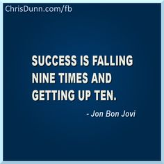 """""""Success is falling nine times and getting up ten.""""  - Jon Bon Jovi  #quotes #quote"""