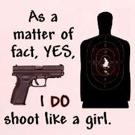 Yes, I DO shoot like a girl..