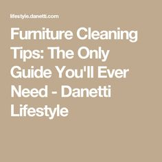 Furniture Cleaning Tips: The Only Guide You'll Ever Need - Danetti Lifestyle