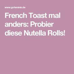 French Toast mal anders: Probier diese Nutella Rolls!