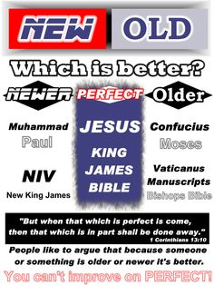 People like to think because they have something old it's best, or because they have the newest that it is best. What is best is what is Perfect! Jesus is perfect, he is God in the flesh! The King James Bible is perfect, it's God's perfect word written to man! Stay with the King James Bible!