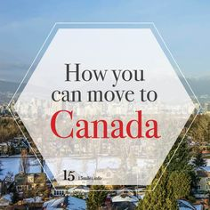 Everything you need to know to plan your move to Canada, from people who've actually done it.