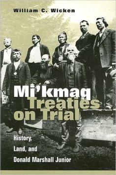 Mi'kmaq Treaties on Trial: History, Land, and Donald Marshall Junior: William C. Wicken: 9780802076656: Books - Amazon.ca