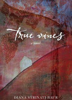 True Vines by Diana Strinati Baur - loved it!