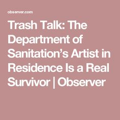 Trash Talk: The Department of Sanitation's Artist in Residence Is a Real Survivor | Observer