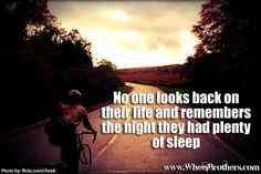 """""""No one looks back on their life and remembers the night they had plenty of sleep."""" #quote #inspiration #cycling"""