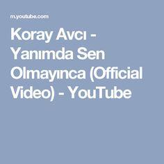 Koray Avcı - Yanımda Sen Olmayınca (Official Video) - YouTube Youtube, Youtubers, Youtube Movies