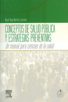 Conceptos de salud pública y estrategias preventivas: un manual para ciencias de la salud. 2013. http://www.studentconsult.es/bookportal/conceptos-salud-publica/miguel-angel-martinez/obra/9788480869041/500/3994.html http://kmelot.biblioteca.udc.es/record=b1499962~S12*gag