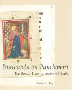 Postcards on parchment : the social lives of medieval books / Kathryn M. Rudy.