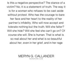 """Meryn G. Callander - """"Is this a negative perspective? The stance of a victim? No, It is a statement of..."""". relationships, infidelity, cheating, affair, partner, unfaithful"""