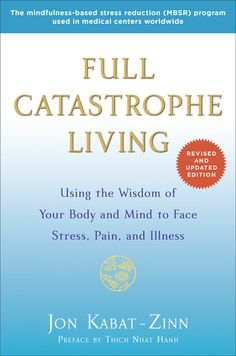 Full Catastrophe Living by Jon Kabat-Zinn, Preface by Thich Nhat Hanh, Foreword by Joan Borysenko
