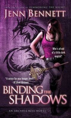 Binding the Shadows {Arcadia Bell} by Jenn Bennett | Paranormal Dimensions