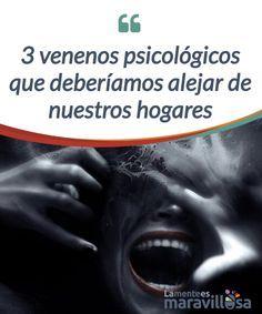 3 venenos psicológicos que deberíamos alejar de nuestros hogares   La #convivencia sana en el hogar es un factor decisivo en la #saludmental. Para lograrla hay algunos #comportamientos que se deben evitar  #Psicología