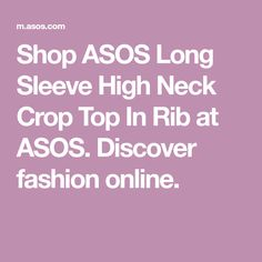 Shop ASOS Long Sleeve High Neck Crop Top In Rib at ASOS. Discover fashion  online 30b8e680f59