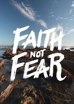 Choose to live by faith and not fear. –Kevin W Pearson