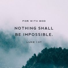 // For with GOD nothing shall be impossible. Luke 1 : 37 //