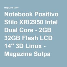 "Notebook Positivo Stilo XRI2950 Intel Dual Core - 2GB 32GB Flash LCD 14"" 3D Linux - Magazine Sulpa"