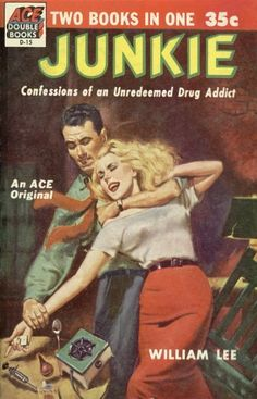 1941 edition of Junky published as Junkie: Confessions of an Unredeemed Drug Addict  by William Lee, Burrough's pseudonym