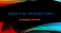 Essential Writers tips, Developing story character, Writing, Character traits, story, book, Building believable character, Readers' attention