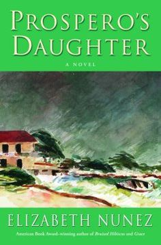 Prospero's Daughter by Elizabeth Nunez - Exiled from England for performing dangerous experiments on his patients, Peter Gardner flees to the Caribbean with his daughter, Virginia, raising her in isolation except for a few natives, including Carlos, a young boy of mixed race with whom Virginia develops a forbidden friendship that blooms into love.