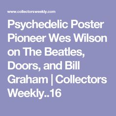 Psychedelic Poster Pioneer Wes Wilson on The Beatles, Doors, and Bill Graham   Collectors Weekly..16