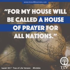 """... For My House will be called a House of Prayer for all nations."" Isaiah 56:7, TLV #tlvbible #verseoftheday"