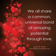 We all share a common, universal bond of amazing potential through love.-Harold W. Becker #UnconditionalLove heart