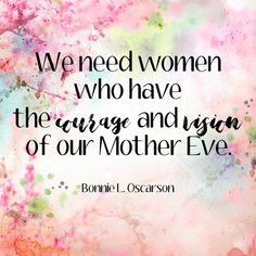 """Sister Bonnie L. Oscarson: """"We need women who have the courage and vision of our Mother Eve."""" #LDS #LDSconf #quotes"""