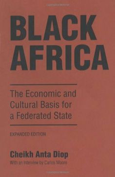 Black Africa: The Economic and Cultural Basis for a Federated State by Cheikh Anta Diop. $12.71. Publication: June 1, 1987. Publisher: Chicago Review Press; Rev Exp Su edition (June 1, 1987). Author: Cheikh Anta Diop