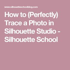 How to (Perfectly) Trace a Photo in Silhouette Studio - Silhouette School