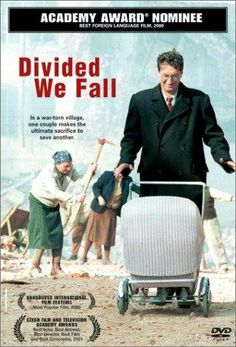 Film: Divided We Fall (2000). In Nazi occupied Czechoslovakia, a childless couple agree to hide a Jewish friend at great personal risk of discovery and execution.