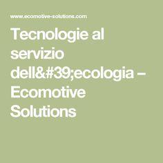 Tecnologie al servizio dell'ecologia – Ecomotive Solutions