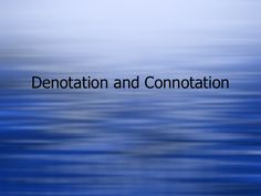 Slideshare: Denotation and Connotation Definition and examples along with a few questions for students