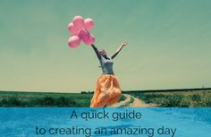 A quick guide to creating an amazing day