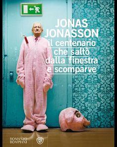 [Copertina del libro: Jonas Jonasson. Il centenario che saltò dalla finestra e scomparve, Milano, Bompiani, 2011]