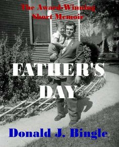 Father's Day by Donald J. Bingle, http://www.amazon.com/dp/B0053CZ1OK/ref=cm_sw_r_pi_dp_Ey.Btb1PPTVZT