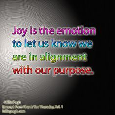 Joy is the emotion to let us know we are in alignment with our purpose. #joy   #lifepurpose   #gratitude