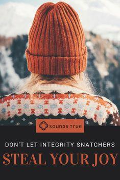 Don't Let Integrity Snatchers Steal Your Joy :: Kelley Kosow :: Sounds True Blog #integrity #fordinstitute #kosow #honesty #joy #holidays